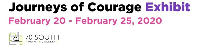 Journeys of Courage Exhibit @ 70 South Gallery